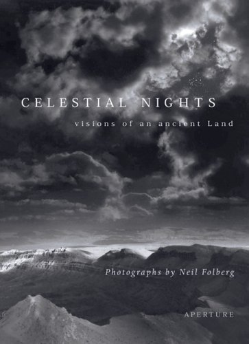 Celestial Nights: Visions of an Ancient Land : Photographs from Israel and the Sinai