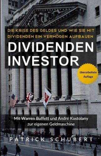 Dividenden Investor: Die Krise des Geldes und wie Sie mit Dividenden ein Vermögen aufbauen - überarbeitete Auflage