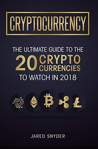 Cryptocurrency: The Ultimate Guide To The 20 Cryptocurrencies To Watch In 2018