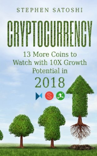 Cryptocurrency: 13 More Coins to Watch with 10X Growth Potential in 2018
