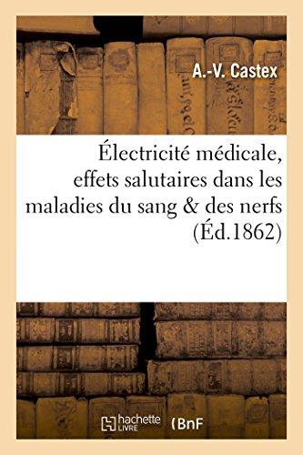 Électricité Médicale, Effets Salutaires Dans Les Maladies Du Sang Des Nerfs Rebelles À La Médecine (Sciences)