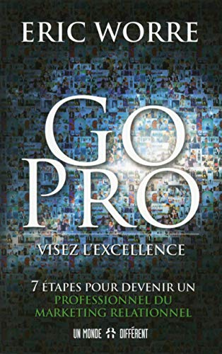 Go pro : visez l\'excellence : 7 étapes pour devenir un professionnel du marketing relationnel