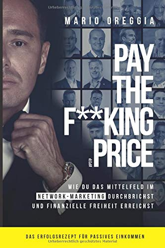 PAY THE F**KING PRICE: Wie du das Mittelfeld im Network Marketing durchbrichst und finanzielle Freiheit erreichst