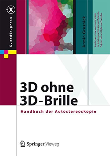 3D ohne 3D-Brille: Handbuch der Autostereoskopie (X.media.press)