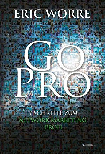 Go Pro: 7 Schritte zum Network Marketing Profi