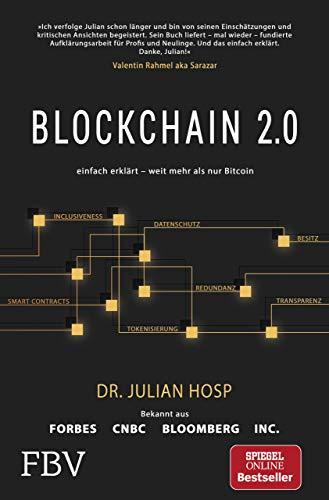 Blockchain 2.0 – einfach erklärt – mehr als nur Bitcoin: Gefahren und Möglichkeiten aller 100 innovativsten Anwendungen durch Dezentralisierung, Smart Contracts, Tokenisierung und Co. einfach erklärt