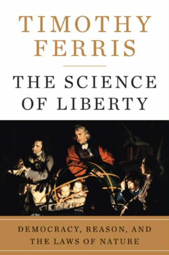 The Science of Liberty: Democracy, Reason, and the Laws of Nature (English Edition)