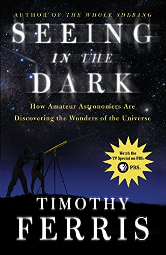 Seeing in the Dark: How Amateur Astronomers Are Discovering the Wonder (English Edition)