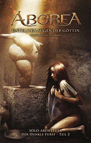 ABOREA - Unter den Augen der Göttin: Solo-Abenteuer Spielbuch 2: Der Dunkel Fürst - Teil 2 (Der Dunkle Fürst)