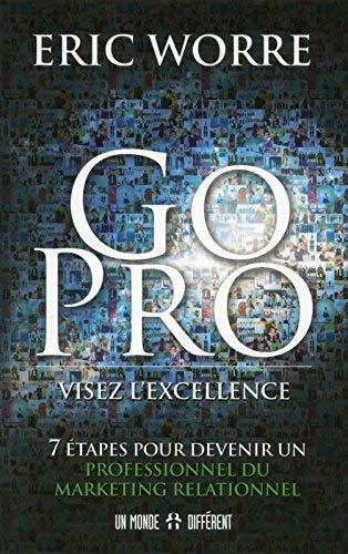 Go pro : visez l\'excellence : 7 tapes pour devenir un professionnel du marketing relationnel by Eric Worre(1905-07-07)