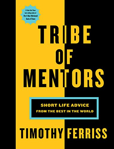 Tribe of Mentors: Short Life Advice from the Best in the World (English Edition)