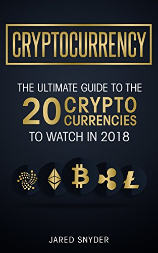 Cryptocurrency: The Ultimate Guide To The 20 Cryptocurrencies To Watch In 2018 (English Edition)
