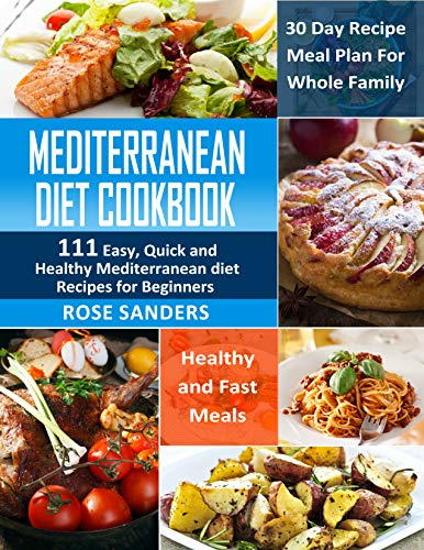 Mediterranean Diet Cookbook: 111 Easy, Quick and Healthy Mediterranean Diet Recipes for Beginners: Healthy and Fast Meals with 30 Day Recipe Meal Plan For Whole Family (English Edition)