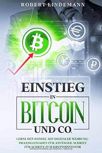 Einstieg in Bitcoin und CO.: Lerne den Handel mit Digitaler Währung-Praxisleitfaden für Anfänger. Schritt für Schritt zum Krypto-Investor