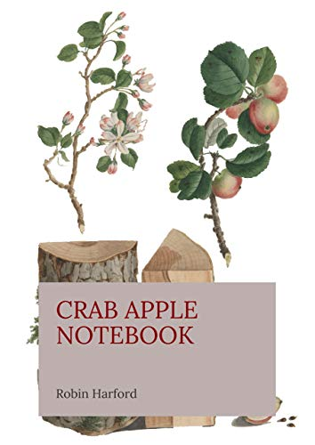 Crab Apple Notebook: A Foraging and Photographic Guide To Its Past and Present Uses as Food and Medicine (Eatweeds Notebook Book 6) (English Edition)