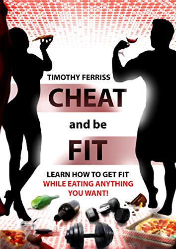 Cheat and be Fit: Learn how to get fit while eating anything you like! (English Edition)