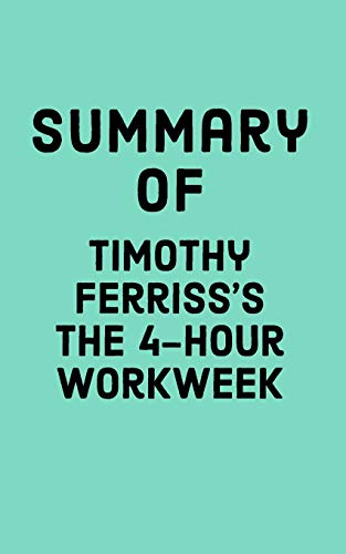 Summary of Timothy Ferris\'s The 4-Hour Workweek