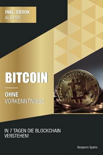 Bitcoin ohne Vorkenntnisse: Innerhalb von 7 Tagen die Blockchain verstehen (Ohne Vorkenntnisse zum Ingenieur)