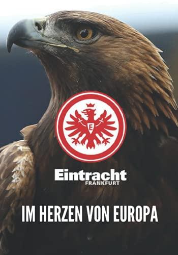 IM HERZEN VON EUROPA: Fußball-Notizbuch I Eintracht Frankfurt