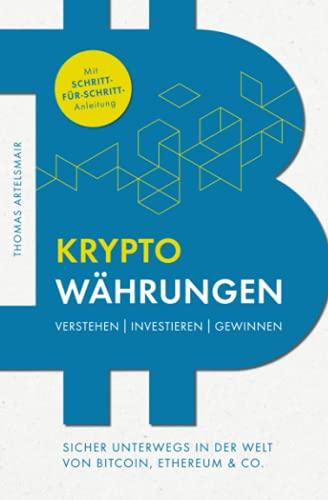 Kryptowährungen Verstehen   Investieren   Gewinnen – Sicher unterwegs in der Welt von Bitcoin, Ethereum & Co.