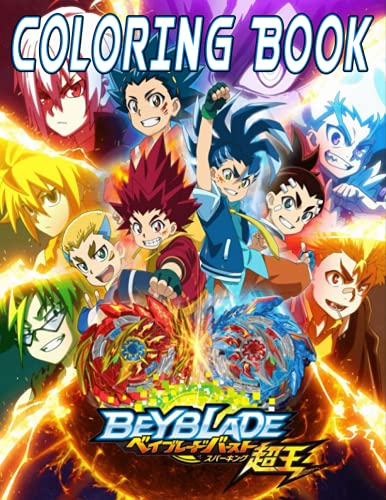 Beyblade Burst Coloring Book: Unofficial Beyblade Burst Coloring Book for kids And Adults, With High-Quality Character For Stress Relieving And Relaxation.