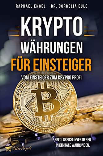 Kryptowährungen – Vom Einsteiger zum Krypto Profi: Erfolgreich investieren in digitale Währungen. Handeln mit Bitcoin, Ethereum, Blockchain, Token & Co. für maximale Gewinnerzielung